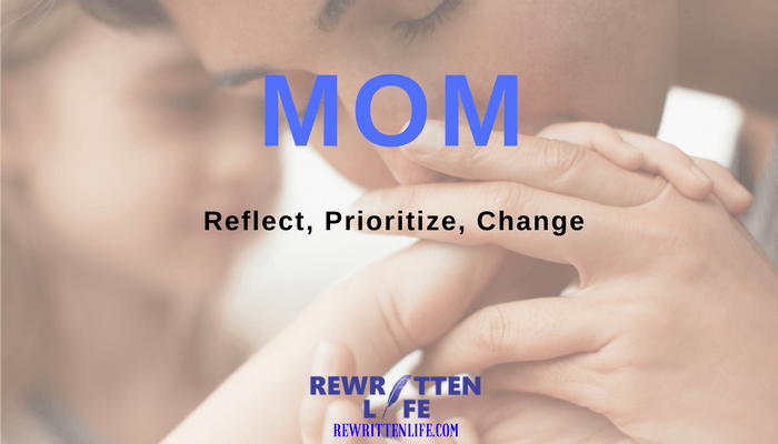 Your Life as a Mom — Reflect, Prioritize, Change