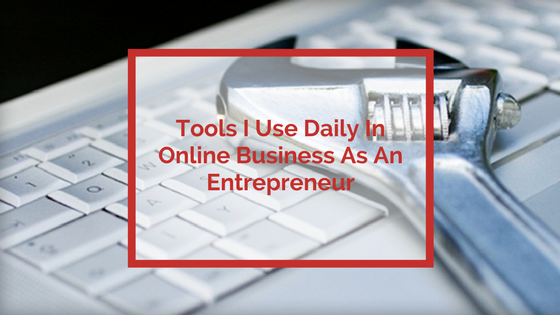 Top 5 Tools For Online Business Entrepreneurs