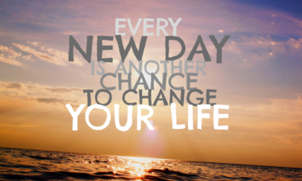 Every New Day Is Another Chance To Change Your Life