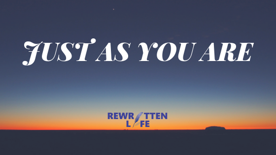 Just As You Are…